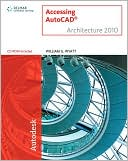 William G. Wyatt: Accessing AutoCAD Architecture 2010