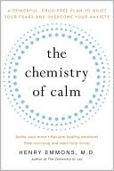 Henry Emmons: The Chemistry of Calm: A Powerful, Drug-Free Plan to Quiet Your Fears and Overcome Your Anxiety