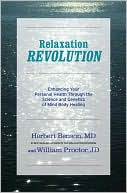 Herbert Benson: Relaxation Revolution: Enhancing Your Personal Health Through the Science and Genetics of Mind Body Healing
