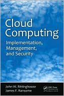 John W. Rittinghouse: Cloud Computing: Implementation, Management, and Security