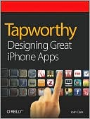 Josh Clark: Tapworthy: Designing Great iPhone Apps