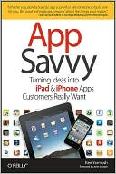 Ken Yarmosh: App Savvy: Turning Ideas into iPad and iPhone Apps Customers Really Want
