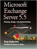 Tony Redmond: Microsoft Exchange Server 5.5: Planning, Design and Implementation
