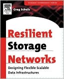 Greg Schulz: Resilient Storage Networks: Designing Flexible Scalable Data Infrastructures