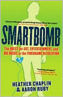 Heather Chaplin: Smartbomb: The Quest for Art, Entertainment, and Big Bucks in the Videogame Revolution
