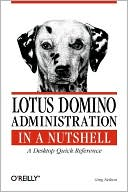 Greg Neilson: Lotus Domino Administration in a Nutshell: A Desktop Quick Reference