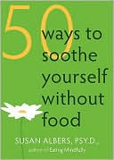 Susan Albers: 50 Ways to Soothe Yourself without Food