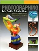 Steve Meltzer: Photographing Arts, Crafts & Collectibles: Take Great Digital Photos for Portfolios, Documentation, or Selling on the Web