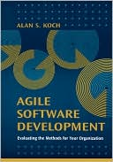 Alan S. Koch: Agile Software Development Evaluating The Methods For Your Organization