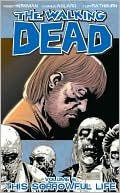 Robert Kirkman: The Walking Dead, Volume 6: This Sorrowful Life