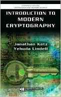 Jonathan Katz: Introduction to Modern Cryptography: Principles and Protocols