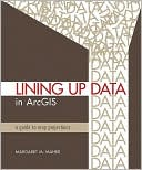 Margaret M. Maher: Lining Up Data in ArcGIS: A Guide to Map Projections