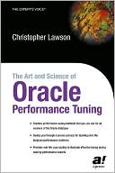 Christopher Lawson: The Art and Science of Oracle Performance Tuning