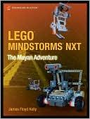 James Floyd Kelly: LEGO MINDSTORMS NXT: The Mayan Adventure