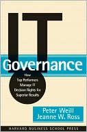 Peter Weill: IT Governance: How Top Performers Manage IT Decision Rights for Superior Results