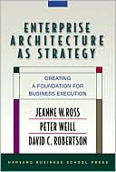 Jeanne W. Ross: Enterprise Architecture as Strategy: Creating a Foundation for Business Execution
