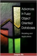 Ma: Advances in Fuzzy Object- Oriented Databases: Modeling and Applications
