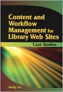 Yu: Content and Workflow Management for Library Websites: Case Studies