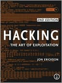 Jon Erickson: Hacking: The Art of Exploitation