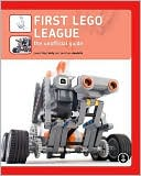 James Floyd Kelly: First LEGO League: The Unofficial Guide