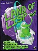 Conrad Barski: Land of Lisp: Learn to Program in Lisp, One Game at a Time!