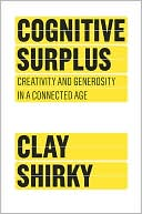 Clay Shirky: Cognitive Surplus: Creativity and Generosity in a Connected Age