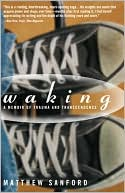 Matthew Sanford: Waking: A Memoir of Trauma and Transcendence
