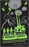 Daniel H. Wilson: How to Build a Robot Army: Tips on Defending the Earth Against Alien Invaders