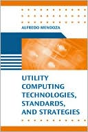 Alfredo Mendoza: Utility Computing Technologies, Standards, and Strategies