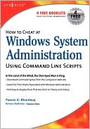 Pawan K Bhardwaj: How To Cheat At Windows System Administration Using Command Line Scripts