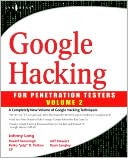 Johnny Long: Google Hacking for Penetration Testers, Vol. 2