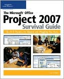 Lisa A. Bucki: The Microsoft Office Project 2007 Survival Guide: The Go-To Resource for Stumped and Struggling New Users