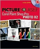 Diane Koers: Picture Yourself Learning Corel Paint Shop Pro X2