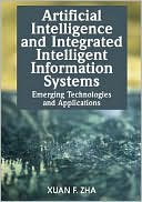 Zha: Artificial Intelligence and Integrated Intelligent Information Systems: Emerging Technologies and Applications
