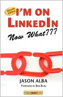 Jason Alba: I'M On Linkedin--Now What??? (Second Edition)