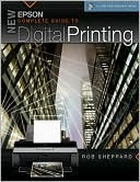 Rob Sheppard: New Epson Complete Guide to Digital Printing (A Lark Photography Book Series)