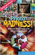 Thom Gaines: Digital Photo Madness!: 50 Weird & Wacky Things to Do with Your Digital Camera