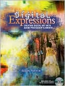 Susan Tuttle: Digital Expressions: Creating Digital Art with Adobe Photoshop Elements