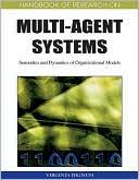 Virginia Dignum: Handbook of Research on Multi-Agent Systems: Semantics and Dynamics of Organizational Models