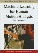 Liang Wang: Machine Learning for Human Motion Analysis: Theory and Practice