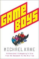 Michael Kane: Game Boys: Professional Videogaming's Rise from the Basement to the Big Time