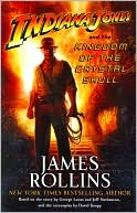 James Rollins: Indiana Jones and the Kingdom of the Crystal Skull