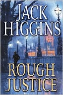 Jack Higgins: Rough Justice (Sean Dillon Series #15)