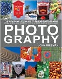 John Freeman: Photography: The New Complete Guide to Taking Photographs - From Basic Composition to the Latest Digital Techniques