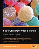 Mark Alexander Bain: SugarCRM Developer's Manual: Customize and extend SugarCRM