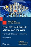 Ian J. Taylor: From P2P to Web Services and Grids: Evolving Distributed Communities