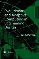 Ian C. Parmee: Evolutionary And Adaptive Computing In Engineering Design