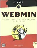 Joe Cooper: The Book of Webmin: Or how I Learned to Stop Worrying and Love UNIX