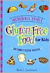 Sheri L. Sanderson: Incredible Edible Gluten-Free Food for Kids: 150 Family-Tested Recipes