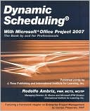 Rodolfo Ambriz: Dynamic Scheduling with Microsoft Office Project 2007: The Book by and for Professionals